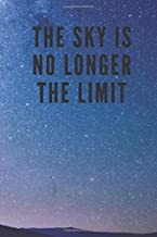 THE SKY IS NO LONGER THE LIMIT: Motivational Notebook, Journal, Diary (110 Pages, Blank, 6 x 9)