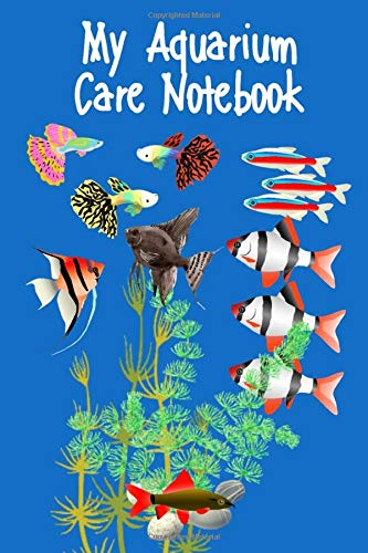My Aquarium Care Notebook: Custom Aquarium Logging Book, Great For Tracking, Scheduling Routine Maintenance, Including Water Chemistry And Fish Health.