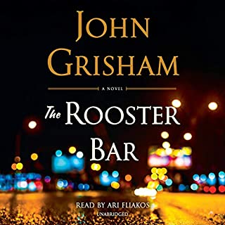 The Rooster Bar                   By:                                                                                                                                 John Grisham                               Narrated by:                                                                                                                                 Ari Fliakos                      Length: 10 hrs and 17 mins     13,497 ratings     Overall 4.1
