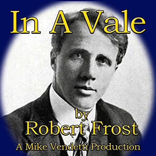 In a Vale                   By:                                                                                                                                 Robert Frost                               Narrated by:                                                                                                                                 Mike Vendetti                      Length: 1 min     Not rated yet     Overall 0.0