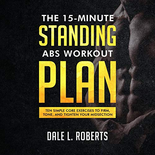 The 15-Minute Standing Abs Workout Plan Audiobook By Dale L. Roberts cover art