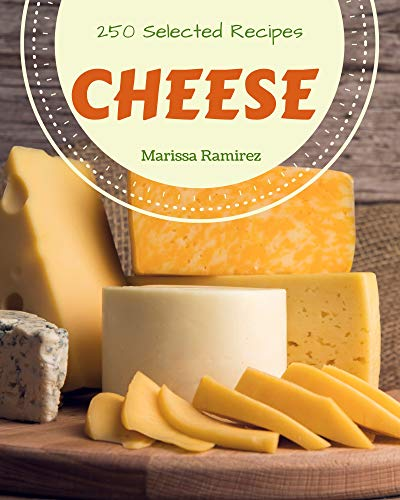 250 Selected Cheese Recipes: Cook it Yourself with Cheese Cookbook! (English Edition)
