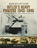 Hitler's Heavy Panzers 1943 -1945 (Images of War) - Ian Baxter