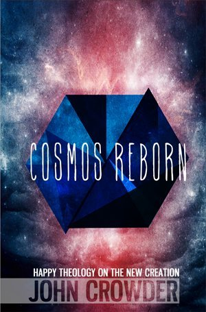 Cosmos Reborn : Happy Theology on the New Creation