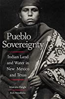 Pueblo Sovereignty: Indian Land and Water in New Mexico and Texas