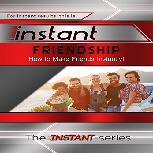 Instant Friendship: How to Make Friends Instantly! audiobook cover art