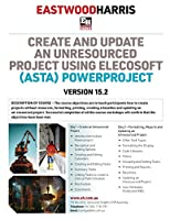 Create and Update an Unresourced Project using Elecosoft (Asta) Powerproject Version 15.2: 2-day training course handout and student workshops