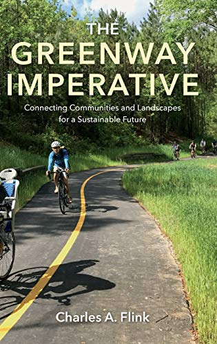 The Greenway Imperative: Connecting Communities and Landscapes for a Sustainable Future