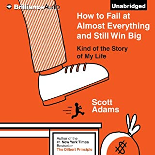 How to Fail at Almost Everything and Still Win Big     Kind of the Story of My Life               Written by:                                                                                                                                 Scott Adams                               Narrated by:                                                                                                                                 Patrick Lawlor                      Length: 8 hrs and 40 mins     99 ratings     Overall 4.6
