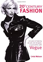 20th Century Fashion: 100 Years of Style by Decade and Designer, in Association with Vogue.