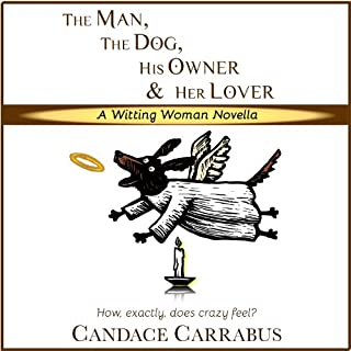 The Man, The Dog, His Owner & Her Lover     Witting Woman              By:                                                                                                                                 Candace Carrabus                               Narrated by:                                                                                                                                 Sara Morsey                      Length: 2 hrs and 28 mins     9 ratings     Overall 3.6