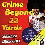 Crime Beyond 22 Yards - Sourabh Mukherjee