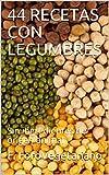 44 RECETAS CON LEGUMBRES: Sin ingredientes de origen animal