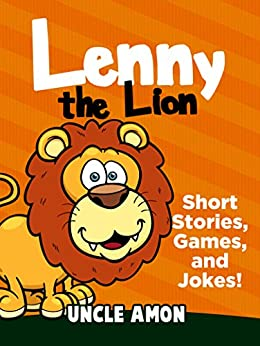 Lenny the Lion: Short Stories, Games, and Jokes! (Fun Time Reader Book 35) by [Uncle Amon]
