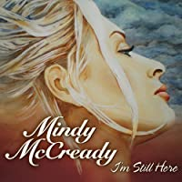 I'm Still Here by MINDY MCCREADY (2010-03-23)