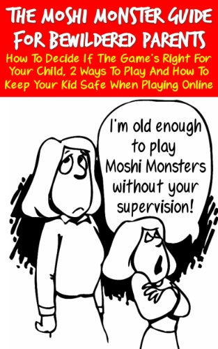 The Moshi Monster Guide For Bewildered Parents: How To Decide If The Game's Right For Your Child, 2 Ways To Play And How To Keep Your Kid Safe When Playing Online (English Edition)
