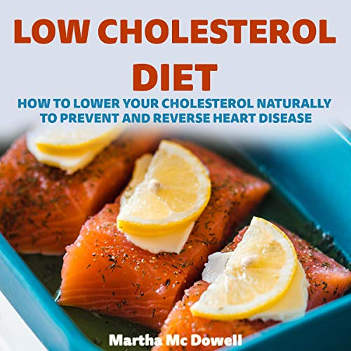 Low Cholesterol Diet     How to Lower Your Cholesterol Naturally to Prevent and Reverse Heart Disease              By:                                                                                                                                 Martha McDowell MD                               Narrated by:                                                                                                                                 Anne Valliere                      Length: 2 hrs     Not rated yet     Overall 0.0