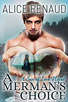 A Merman's Choice (Sea of Love Book 1) by [Alice Renaud]