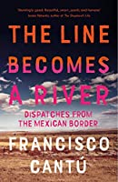 The Line Becomes A River: Dispatches from the Mexican Border