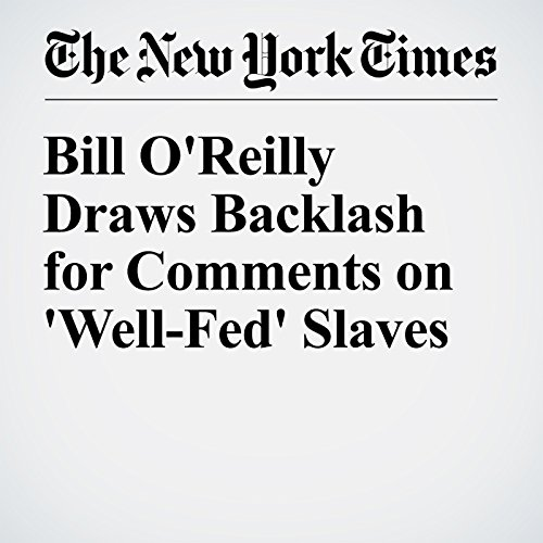 Bill O'Reilly Draws Backlash for Comments on 'Well-Fed' Slaves cover art