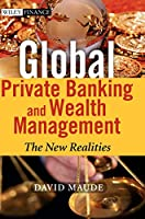 Global Private Banking and Wealth Management: The New Realities (The Wiley Finance Series)
