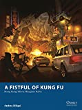 A Fistful of Kung Fu: Hong Kong Movie Wargame Rules (Osprey Wargames)