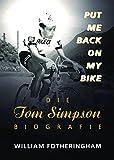 Put me back on my bike - Die Tom-Simpson-Biografie - William Fotheringham