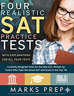 Four Realistic SAT Practice Tests: Tests Written By Tutors Who Take the Actual SAT and Score in the Top 1%