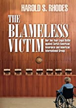 The Blameless Victim: Our Ten-Year Legal Battle against Zurich American Insurance and American International Group