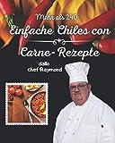 Mehr als 240 einfache Chiles con Carne-Rezepte: gut für die schnelle Zubereitung von Mahlzeiten