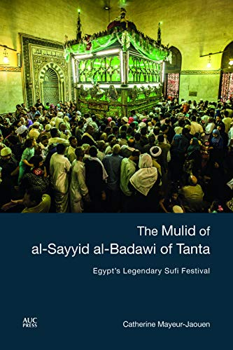 The Mulid of al-Sayyid al-Badawi of Tanta: Egypt's Legendary Sufi Festival