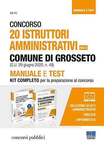 Concorso 20 istruttori amministrativi (cat. C) Comune di Grosseto (G.U. 29 giugno 2020, n. 49). Manuale e test. Kit completo per la preparazione al concorso. Con espansione online