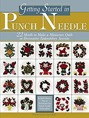 Getting Started in Punch Needle: 22 Embroidery Motifs for Fashion and Home Decor Accents or to Make a Miniature Quilt (Landauer)