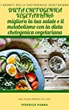 Dieta Chetogenica vegetariana: migliora la tua salute e il tuo metabolismo con la dieta chetogenica vegetariana (Dieta chetogenica per vegani, vegetariani e non Vol. 2)