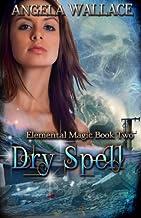 Dry Spell: Elemental Magic Book Two (Volume 2)