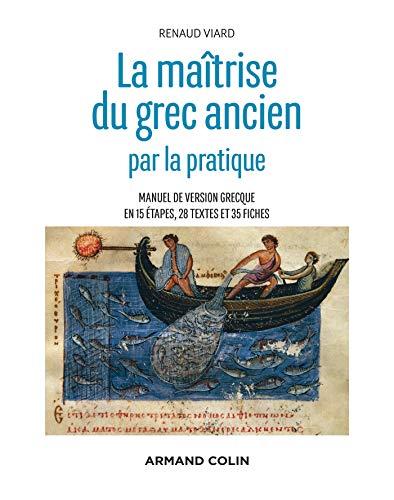 La maîtrise du grec ancien par la pratique - Manuel de version grecque en 15 étapes, 28 textes et 35