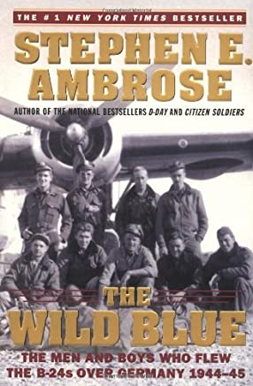 The Wild Blue: The Men and Boys Who Flew the B-24s Over Germany 1944-45 by Stephen E. Ambrose (2002-05-07)