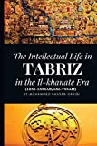 The Intellectual Life in Tabriz in the Il-khanate Era (1258-1353AD/656-753AH)