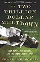 The Two Trillion Dollar Meltdown: Easy Money, High Rollers, and the Great Credit Crash by Charles R. Morris(2009-02-10)