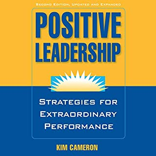 Positive Leadership: Strategies for Extraordinary Performance                   By:                                                                                                                                 Kim Cameron                               Narrated by:                                                                                                                                 Tristan Wright                      Length: 3 hrs and 3 mins     Not rated yet     Overall 0.0