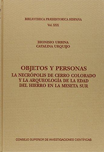 Objetos y personas: la necrópolis de Cerro Colorado y la aqueología de la Edad del Hierro en la meseta Sur: 30 (Biblioteca Praehistórica Hispana)