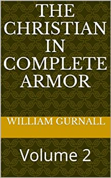 [William Gurnall]のThe Christian In Complete Armor: Volume 2 (English Edition)