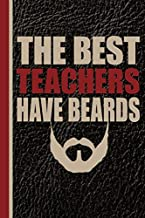 The Best Teachers Have Beards: Male Teacher Appreciation Gift School Starting Notebook or Lined Journal Thank You