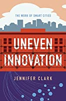 Uneven Innovation: The Work of Smart Cities