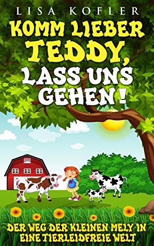 Komm lieber Teddy, lass uns gehen!: Der Weg der kleinen Mely in eine tierleidfreie Welt