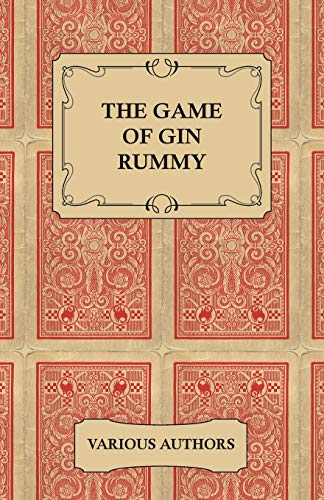 The Game of Gin Rummy - A Collection of Historical Articles on the Rules and Tactics of Gin Rummy