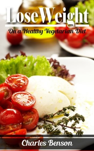 Lose Weight: On a Healthy Vegetarian Diet
