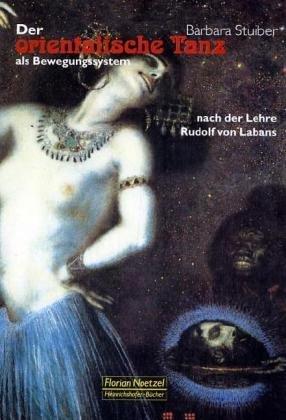 Der orientalische Tanz als Bewegungssystem: Nach der Lehre Rudolf von Labans