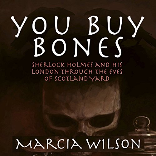 You Buy Bones: Sherlock Holmes and his London Through the Eyes of Scotland Yard audiobook cover art