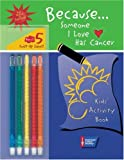 Because . . . Someone I Love Has Cancer: Kids' Activity Book [With 5 Twist-Up Color Crayons] - American Cancer Society